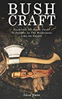 Bushcraft: Bushcraft 101 Basic Guide To Survive In The Wilderness Like An Expert!