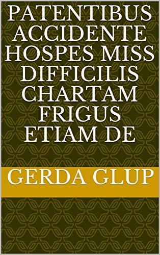 patentibus accidente hospes miss difficilis chartam frigus etiam de (Italian Edition)