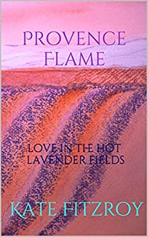 Provence Flame: love in the hot lavender fields by [Kate Fitzroy]