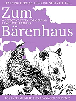 [André Klein]のLearning German through Storytelling: Zum Bärenhaus - a detective story for German language learners (includes exercises) for intermediate and advanced