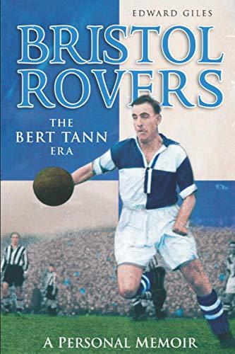 Bristol Rovers: The Bert Tann Era - A Personal Memoir (Desert Island Football Histories)