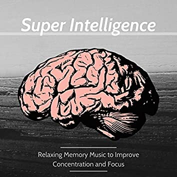 Super Intelligence: Relaxing Memory Music to Improve Concentration and Focus