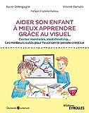 Aider son enfant à mieux apprendre grâce au visuel: Cartes mentales, sketchnoting... Les...