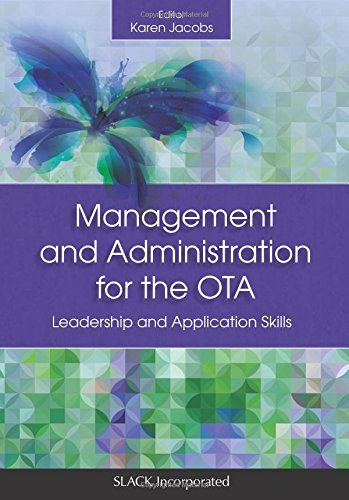 Compare Textbook Prices for Management and Administration for the OTA: Leadership and Application Skills 1 Edition ISBN 9781630910655 by Jacobs EdD  OTR/L  CPE  FAOTA, Karen