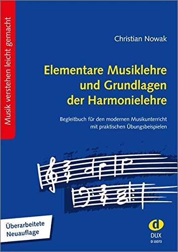Elementare Musiklehre und Grundlagen der Harmonielehre: Begleitbuch für den modernen Musikunterricht, mit praktischen Übungsbeispielen Überarbeitete Neuauflage 2020
