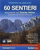 Trekking in Abruzzo. 60 sentieri. Escursioni sul Sirente Velino. Ciaspolate nei Parchi d'Abruzzo. Con CD-ROM