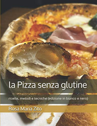 la Pizza senza glutine: ricette, metodi e tecniche (edizione in bianco e nero)