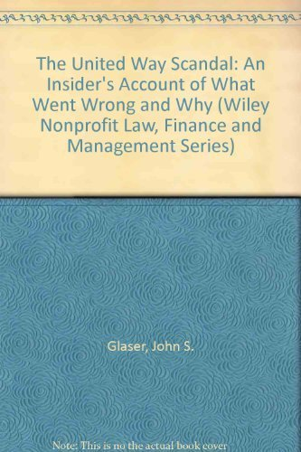 The United Way Scandal: An Insider's Account of What Went Wrong and Why (Wiley Nonprofit Law, Finance and Management Series)