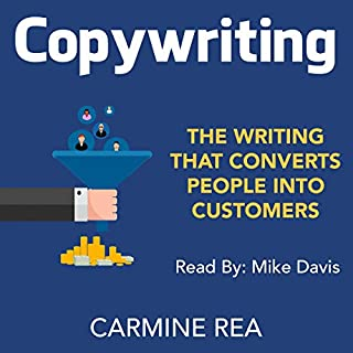 Copywriting: The Writing That Converts People into Customers                   By:                                                                                                                                 Carmine Rea                               Narrated by:                                                                                                                                 Mike Davis                      Length: 45 mins     Not rated yet     Overall 0.0