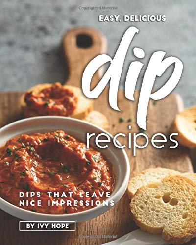 Easy, Delicious Dip Recipes: Dips That Leave Nice Impressions