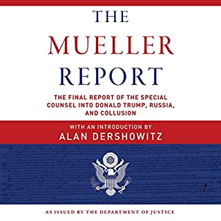 The Mueller Report     The Final Report of the Special Counsel into Donald Trump, Russia, and Collusion              By:                                                                                                                                 Robert S. Mueller III                           Length: Not Yet Known     Not rated yet     Overall 0.0