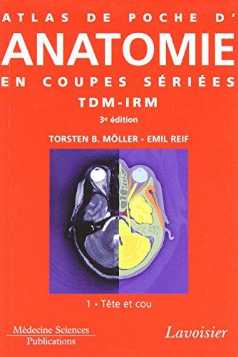 Atlas de poche d'anatomie en coupes sériées - tomodensitométrie et imagerie par résonance magnétique: Tête et cou (Volume 1)
