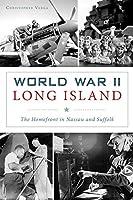 World War II Long Island: The Homefront in Nassau and Suffolk (Military)