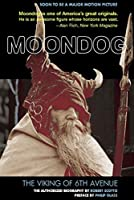 Moondog: The Viking of 6th Avenue; the Authorized Biography
