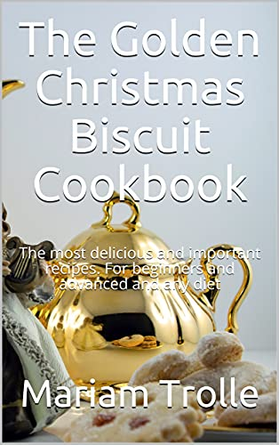 The Golden Christmas Biscuit Cookbook: The most delicious and important recipes. For beginners and advanced and any diet (English Edition)