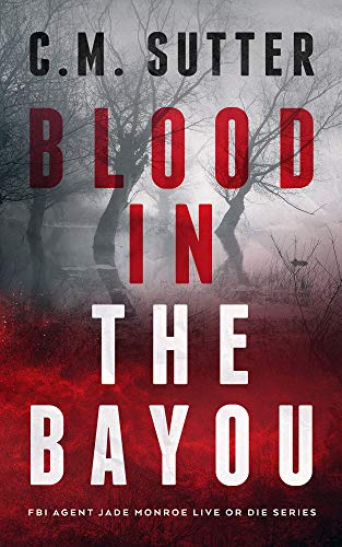 Blood in the Bayou: A Bone-Chilling FBI Thriller (FBI Agent Jade Monroe Live or Die Series Book 1) (English Edition)