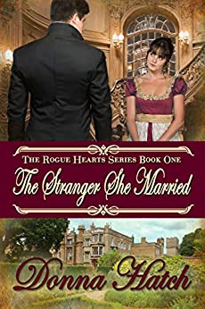 The Stranger She Married: Regency Historical Romance (Rogue Hearts Series Book 1) by [Donna Hatch]