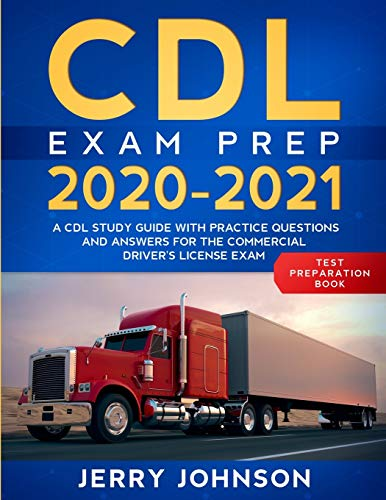 CDL Exam Prep 2020-2021: A CDL Study Guide with Practice Questions and Answers for the Commercial Driver's License Exam (Test Preparation Book)