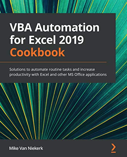 VBA Automation for Excel 2019 Cookbook: Solutions to automate routine tasks and increase productivity with Excel and other MS Office applications (English Edition)
