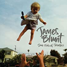 Some Kind Of Trouble by James Blunt (2011-01-18)