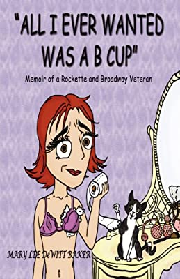 """""""All I Ever Wanted Was A B Cup"""": Memoir of a Rockette and Broadway Veteran"""