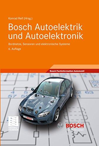 Bosch Autoelektrik und Autoelektronik: Bordnetze, Sensoren und elektronische Systeme (Bosch Fachinformation Automobil)