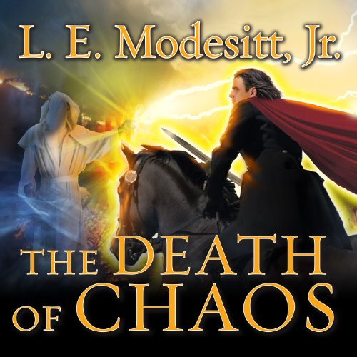 The Death of Chaos     Saga of Recluce Series, Book 5              By:                                                                                                                                 L. E. Modesitt Jr.                               Narrated by:                                                                                                                                 Kirby Heyborne                      Length: 25 hrs and 31 mins     27 ratings     Overall 4.5