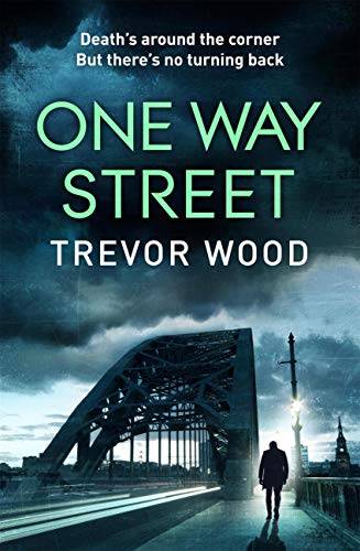 One Way Street: A gritty and addictive crime thriller. For fans of Val McDermid and Ian Rankin (Jimmy Mullen Newcastle Crime Thriller) by [Trevor Wood]
