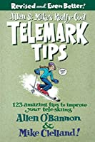 Allen & Mike's Really Cool Telemark Tips: 123 Amazing Tips to Improve Your Tele-skiing (Falcon Guides)
