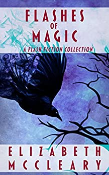 Flashes of Magic: A Flash Fiction Collection by [Elizabeth McCleary]