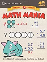 Math Mania: A workbook of whole numbers, fractions, and decimals (Captivate & Educate)