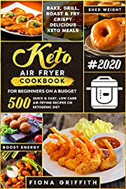 The Super Easy Keto Air Fryer Cookbook for Beginners on a Budget: 500 Quick & Easy, Low Carb Air Frying Recipes for Busy People on Ketogenic Diet | Bake, ... Roast & Fry Crispy Delicious Keto Meals