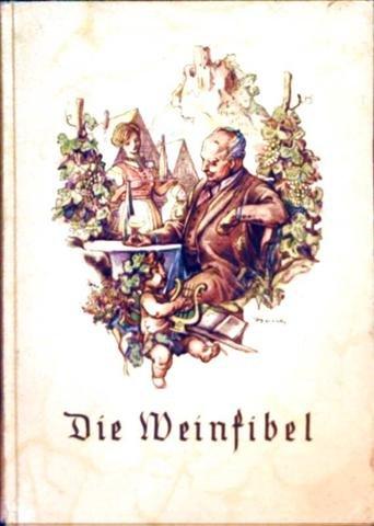 Die Weinfibel - Ein kleiner Wegweiser für Weintrinker, Weinwirte und alle, die den deutschen Wein lieben [farbig illustriert]