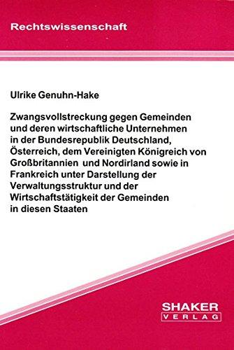 Zwangsvollstreckung gegen Gemeinden und deren wirtschaftliche Unternehmen in der BRD, Österreich, dem GB und Nordirland sowie in Frankreich unter ... Staaten (Berichte aus der Rechtswissenschaft)