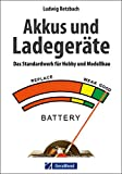Akkus und Ladegeräte: Das Standardwerk für Hobby und Modellbau