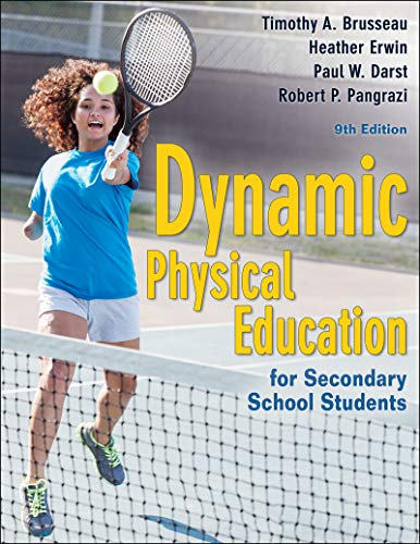 Compare Textbook Prices for Dynamic Physical Education for Secondary School Students Ninth Edition ISBN 9781492591092 by Brusseau Jr., Timothy A.,Erwin, Heather,Darst, Paul W.,Pangrazi, Robert P.