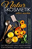 Naturkosmetik selber machen: DiY Produkte und Heilpflanzen für Körper, Haut und Haare.Rezepte Buch...