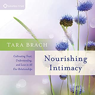 Nourishing Intimacy     Cultivating Trust, Understanding, and Love in All Our Relationships              Written by:                                                                                                                                 Tara Brach Ph.D.                               Narrated by:                                                                                                                                 Tara Brach PhD                      Length: 5 hrs and 24 mins     1 rating     Overall 5.0