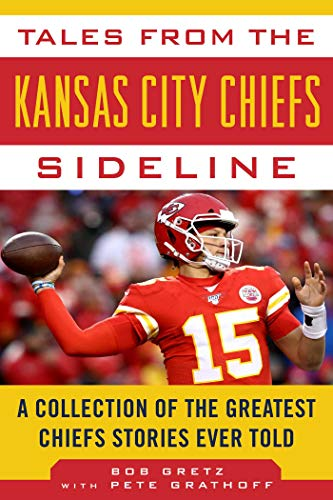 Tales from the Kansas City Chiefs Sideline: A Collection of the Greatest Chiefs Stories Ever Told (Tales from the Team)