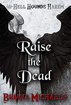 Raise the Dead (Hell Hounds Harem Book 8) by [Briana Michaels]
