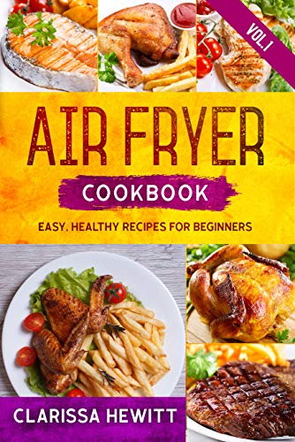 AIR FRYER COOKBOOK: Easy, Healthy Recipes for Beginners (Vol.1)