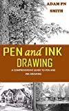 PEN AND INK DRAWING: A Comprehensive Guide to Pen and Ink Drawing
