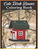 Cute Birds Houses coloring book: An Adult Birds Houses Coloring Book Featuring Cute birds houses, tress and fantasy houses scenes for relaxation (bird house coloring book)