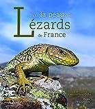 Dans la peau des lézards de France: Préface Yves Coppens
