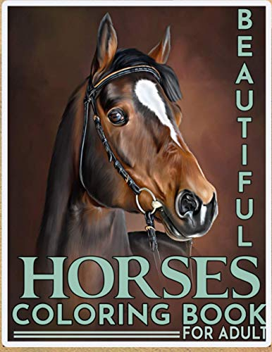 Beautiful Horses Coloring Book For Adults: 50 Beautiful Images of Horses to Color