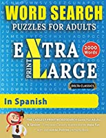 WORD SEARCH PUZZLES EXTRA LARGE PRINT FOR ADULTS IN SPANISH - Delta Classics - The LARGEST PRINT WordSearch Game for Adults And Seniors - Find 2000 Cleverly Hidden Words - Have Fun with 100 Jumbo Puzzles (Activity Book): Learn Spanish With Word Search Pu (Word Searches in Large Print)