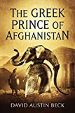 The Greek Prince of Afghanistan (The Greco-Bactrian Chronicles)