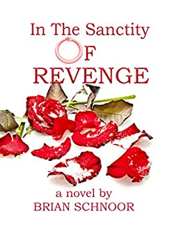 In The Sanctity of Revenge by [Brian Schnoor]