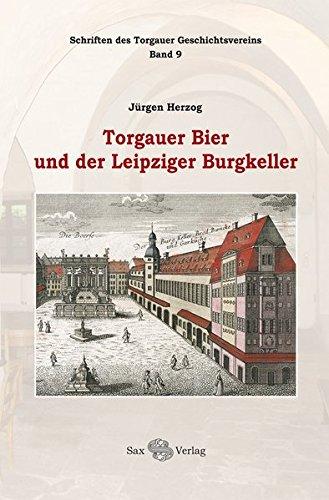 Torgauer Bier und der Leipziger Burgkeller: Schriften des Torgauer Geschichtsvereins, Bd. 9