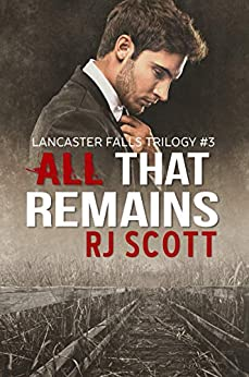 All That Remains (Lancaster Falls Book 3) by [RJ Scott]